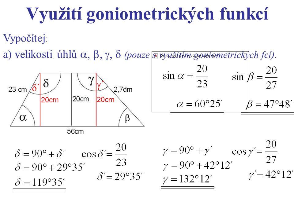 Využití goniometrických funkcí Vypočítej : a) velikosti úhlů , , ,  (pouze s využitím goniometrických fcí). 20cm ´´ ´´