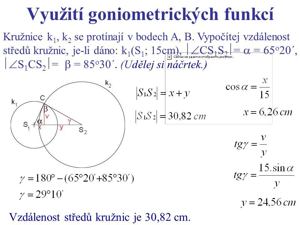 Využití goniometrických funkcí Kružnice k 1, k 2 se protínají v bodech A, B. Vypočítej vzdálenost středů kružnic, je-li dáno: k 1 (S 1 ; 15cm),  CS
