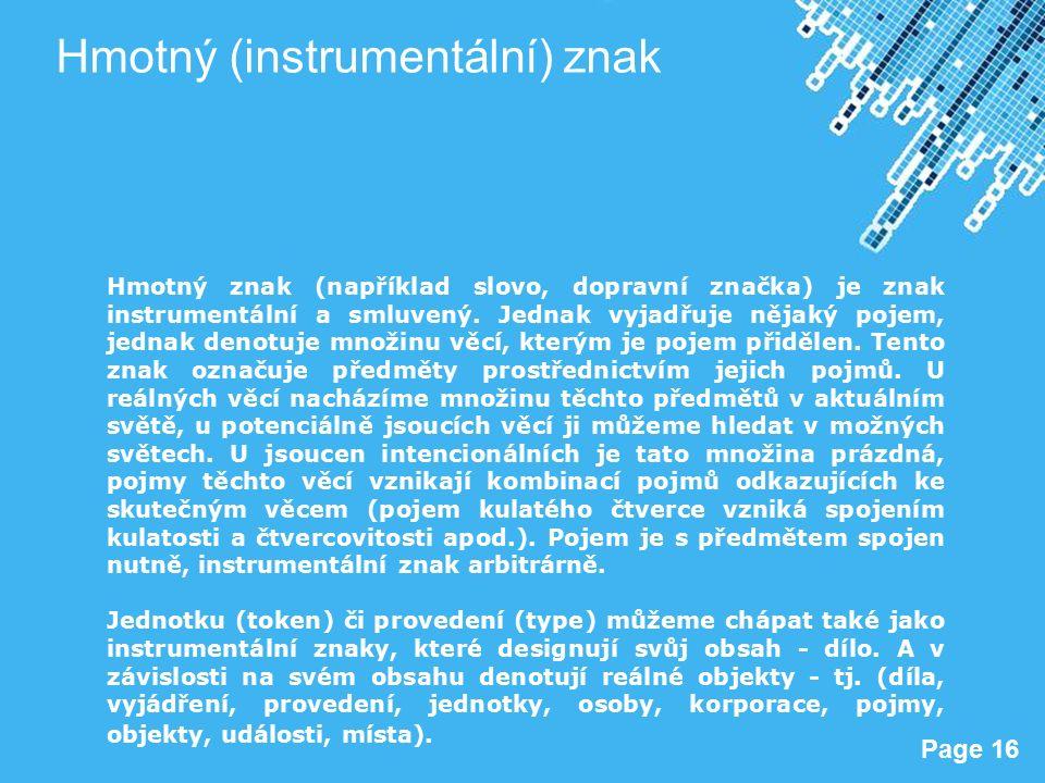 Powerpoint Templates Page 16 Hmotný (instrumentální) znak Hmotný znak (například slovo, dopravní značka) je znak instrumentální a smluvený.