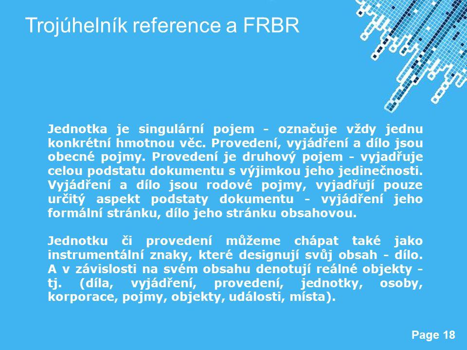Powerpoint Templates Page 18 Trojúhelník reference a FRBR Jednotka je singulární pojem - označuje vždy jednu konkrétní hmotnou věc.