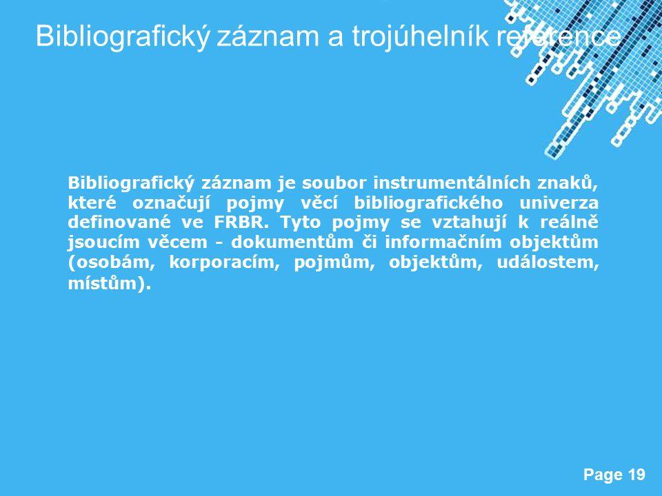 Powerpoint Templates Page 19 Bibliografický záznam a trojúhelník reference Bibliografický záznam je soubor instrumentálních znaků, které označují pojmy věcí bibliografického univerza definované ve FRBR.