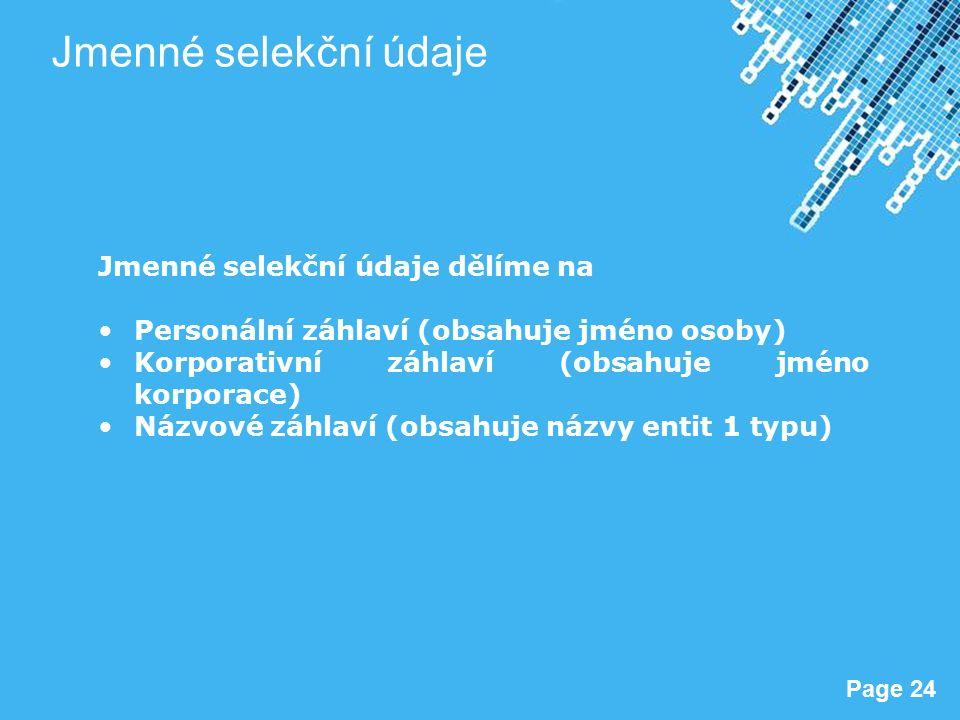 Powerpoint Templates Page 24 Jmenné selekční údaje Jmenné selekční údaje dělíme na Personální záhlaví (obsahuje jméno osoby) Korporativní záhlaví (obsahuje jméno korporace) Názvové záhlaví (obsahuje názvy entit 1 typu)
