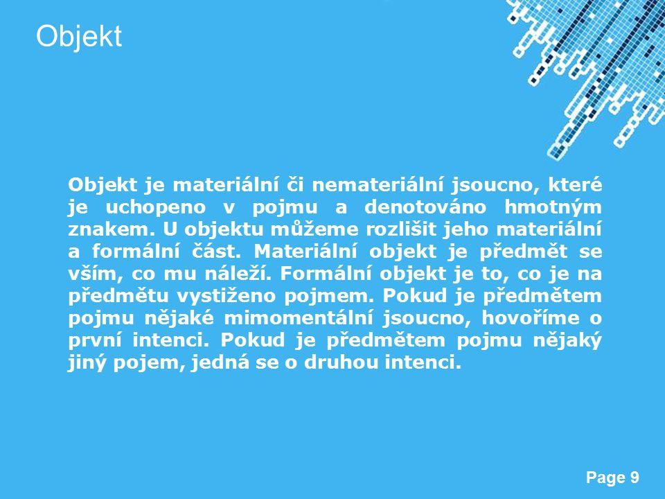Powerpoint Templates Page 9 Objekt Objekt je materiální či nemateriální jsoucno, které je uchopeno v pojmu a denotováno hmotným znakem.