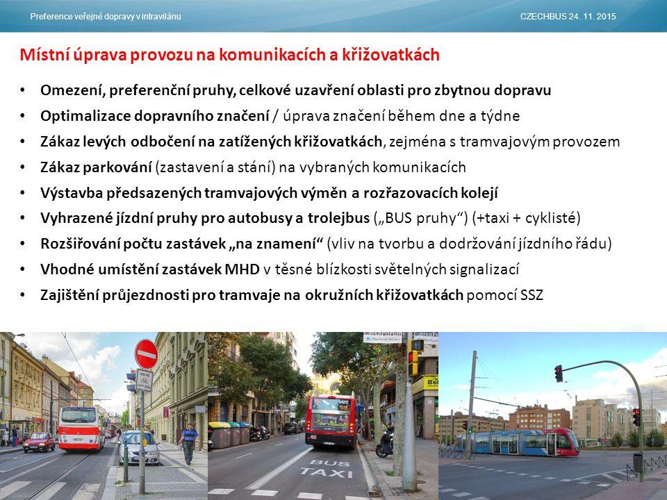 """Omezení, preferenční pruhy, celkové uzavření oblasti pro zbytnou dopravu Optimalizace dopravního značení / úprava značení během dne a týdne Zákaz levých odbočení na zatížených křižovatkách, zejména s tramvajovým provozem Zákaz parkování (zastavení a stání) na vybraných komunikacích Výstavba předsazených tramvajových výměn a rozřazovacích kolejí Vyhrazené jízdní pruhy pro autobusy a trolejbus (""""BUS pruhy ) (+taxi + cyklisté) Rozšiřování počtu zastávek """"na znamení (vliv na tvorbu a dodržování jízdního řádu) Vhodné umístění zastávek MHD v těsné blízkosti světelných signalizací Zajištění průjezdnosti pro tramvaje na okružních křižovatkách pomocí SSZ Místní úprava provozu na komunikacích a křižovatkách Preference veřejné dopravy v intravilánu CZECHBUS 24."""