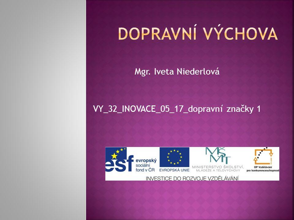 Mgr. Iveta Niederlová VY_32_INOVACE_05_17_dopravní značky 1