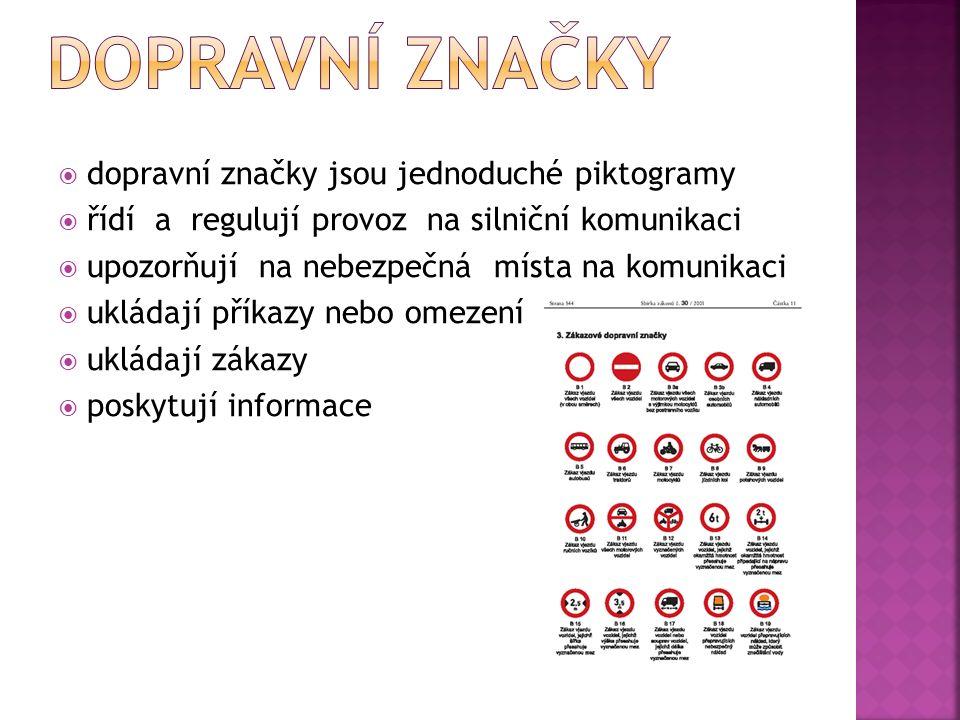  dopravní značky jsou jednoduché piktogramy  řídí a regulují provoz na silniční komunikaci  upozorňují na nebezpečná místa na komunikaci  ukládají příkazy nebo omezení  ukládají zákazy  poskytují informace