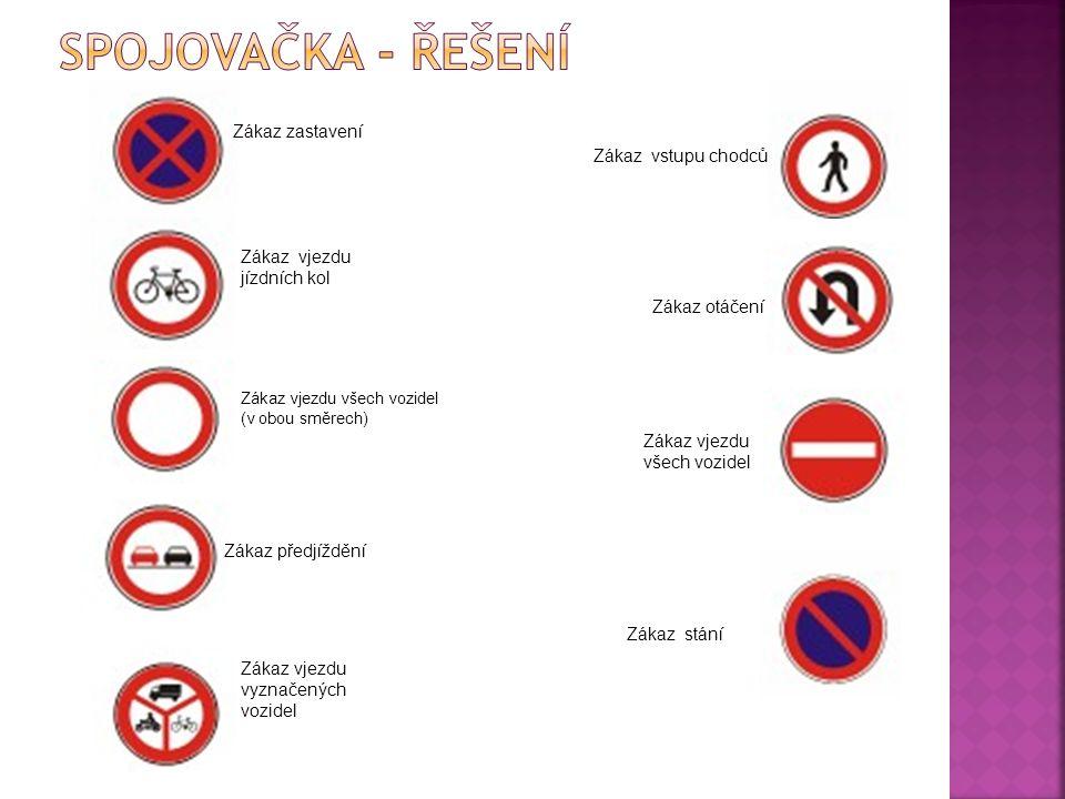 Zákaz vjezdu všech vozidel (v obou směrech) Zákaz zastavení Zákaz předjíždění Zákaz vjezdu vyznačených vozidel Zákaz otáčení Zákaz vjezdu jízdních kol Zákaz vjezdu všech vozidel Zákaz stání Zákaz vstupu chodců