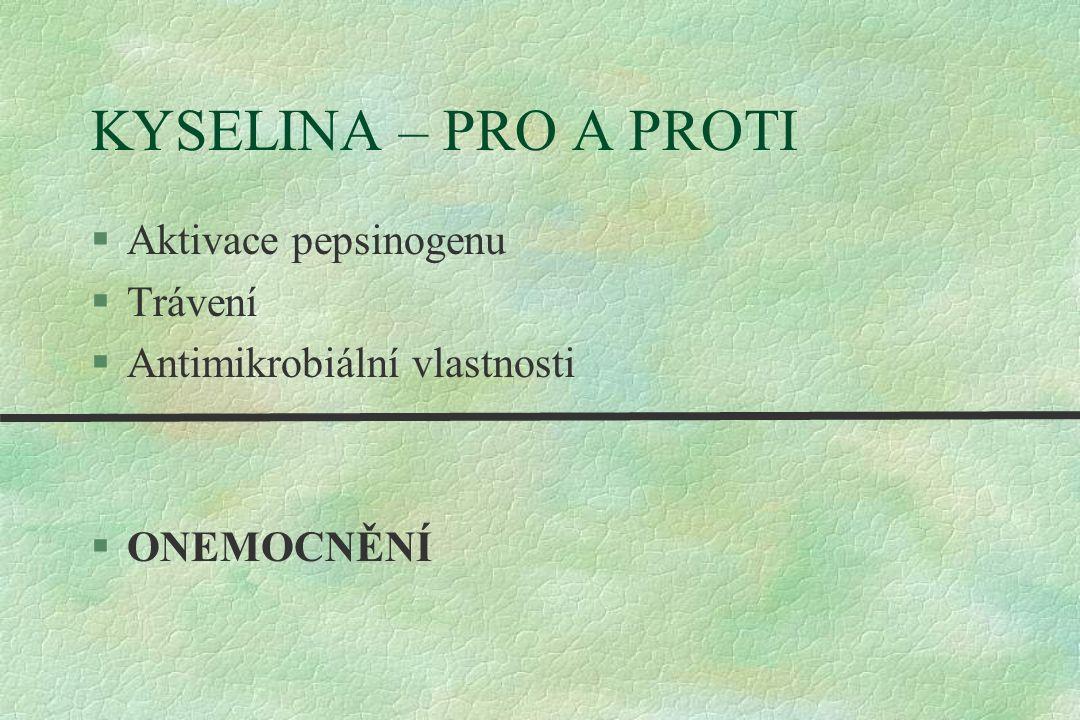 KYSELINA – PRO A PROTI §Aktivace pepsinogenu §Trávení §Antimikrobiální vlastnosti §ONEMOCNĚNÍ