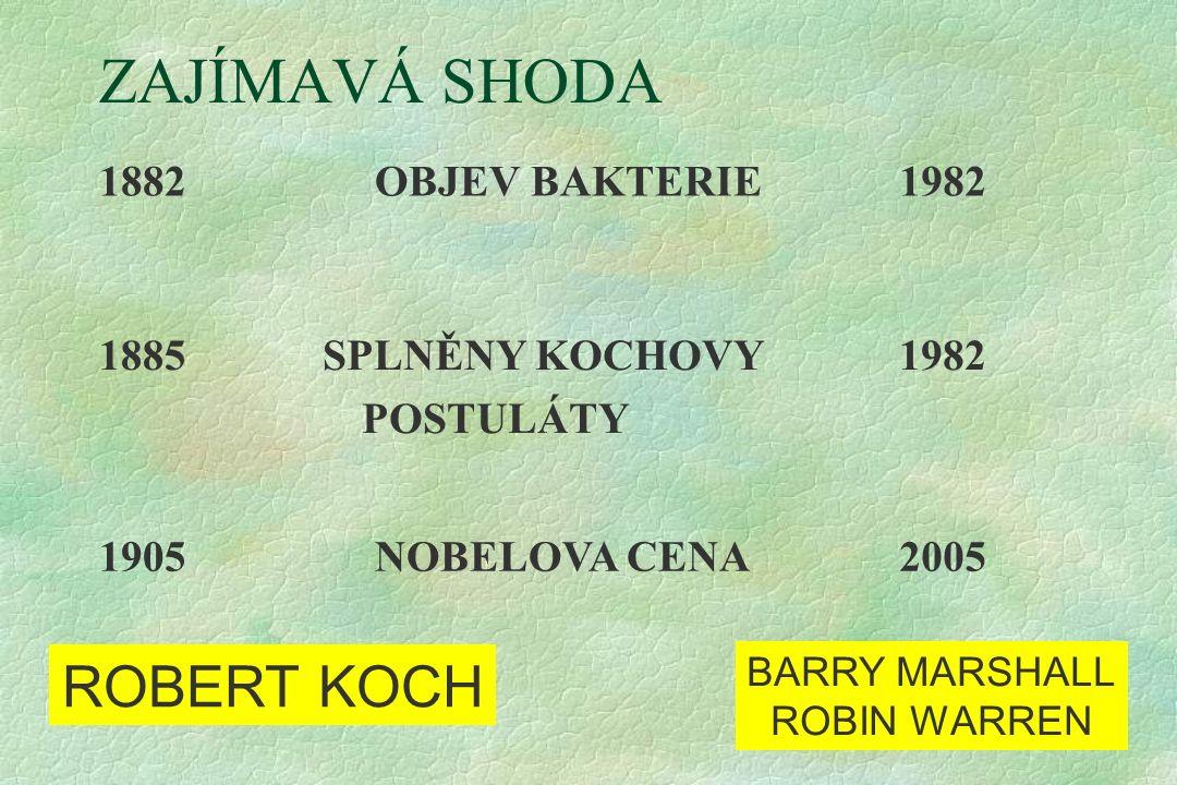 ZAJÍMAVÁ SHODA 1882OBJEV BAKTERIE1982 1885SPLNĚNY KOCHOVY POSTULÁTY 1982 1905NOBELOVA CENA2005 ROBERT KOCH BARRY MARSHALL ROBIN WARREN