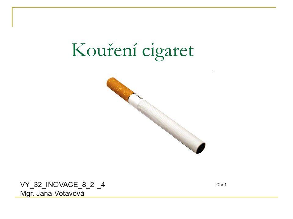 Kouření cigaret VY_32_INOVACE_8_2 _4 Mgr. Jana Votavová Obr.1