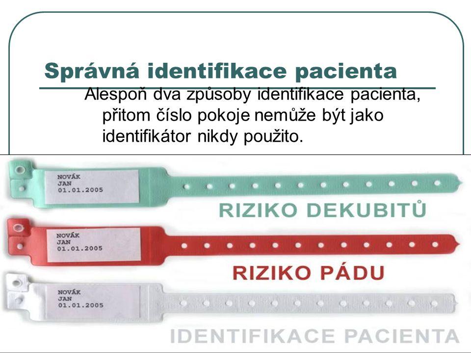 18 Správná identifikace pacienta Alespoň dva způsoby identifikace pacienta, přitom číslo pokoje nemůže být jako identifikátor nikdy použito.