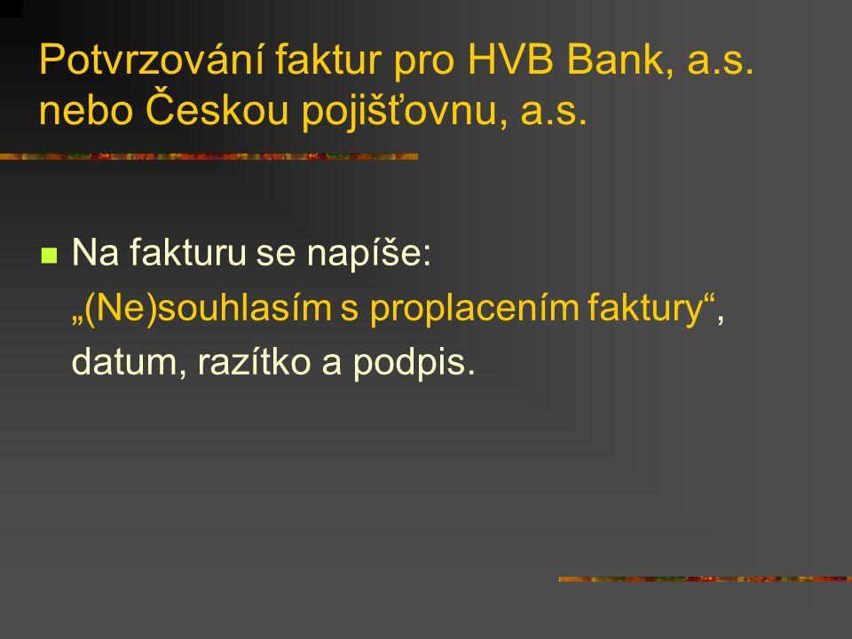 Potvrzování faktur pro HVB Bank, a.s. nebo Českou pojišťovnu, a.s.