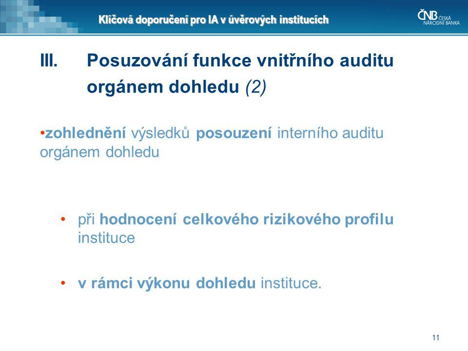 11 III.Posuzování funkce vnitřního auditu orgánem dohledu (2) zohlednění výsledků posouzení interního auditu orgánem dohledu při hodnocení celkového r