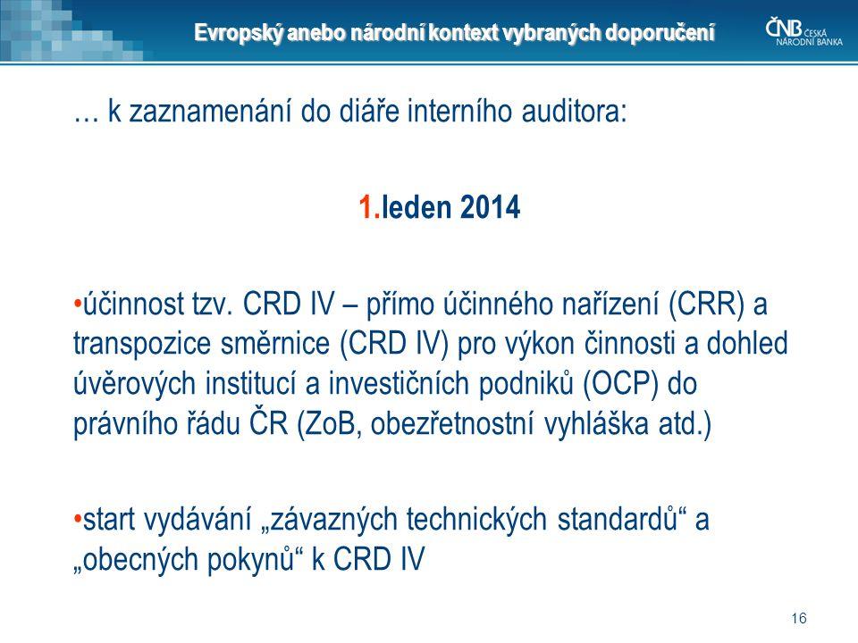 Evropský anebo národní kontext vybraných doporučení … k zaznamenání do diáře interního auditora: 1.leden 2014 účinnost tzv. CRD IV – přímo účinného na