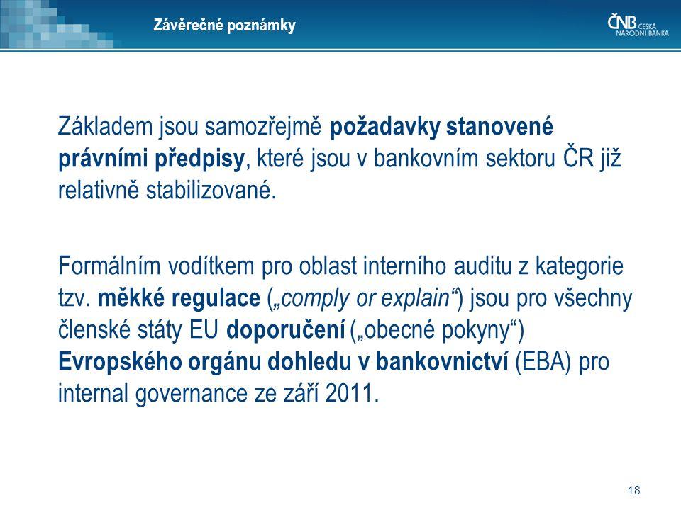 18 Závěrečné poznámky Základem jsou samozřejmě požadavky stanovené právními předpisy, které jsou v bankovním sektoru ČR již relativně stabilizované. F