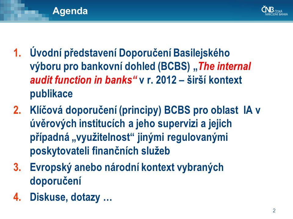 """2 Agenda 1.Úvodní představení Doporučení Basilejského výboru pro bankovní dohled (BCBS) """" The internal audit function in banks"""" v r. 2012 – širší kont"""