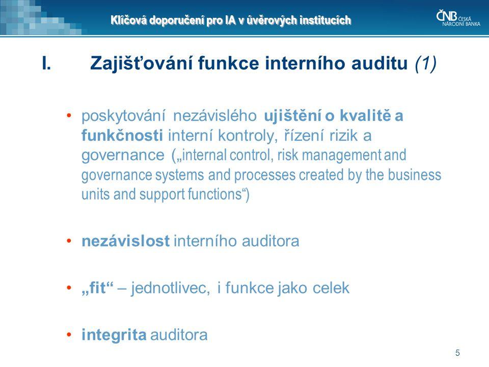 5 Klíčová doporučení pro IA v úvěrových institucích I. Zajišťování funkce interního auditu (1) poskytování nezávislého ujištění o kvalitě a funkčnosti