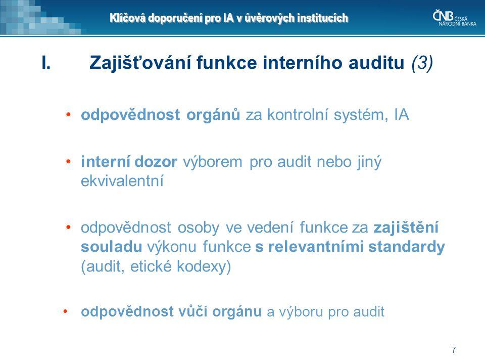 7 Klíčová doporučení pro IA v úvěrových institucích I.Zajišťování funkce interního auditu (3) odpovědnost orgánů za kontrolní systém, IA interní dozor