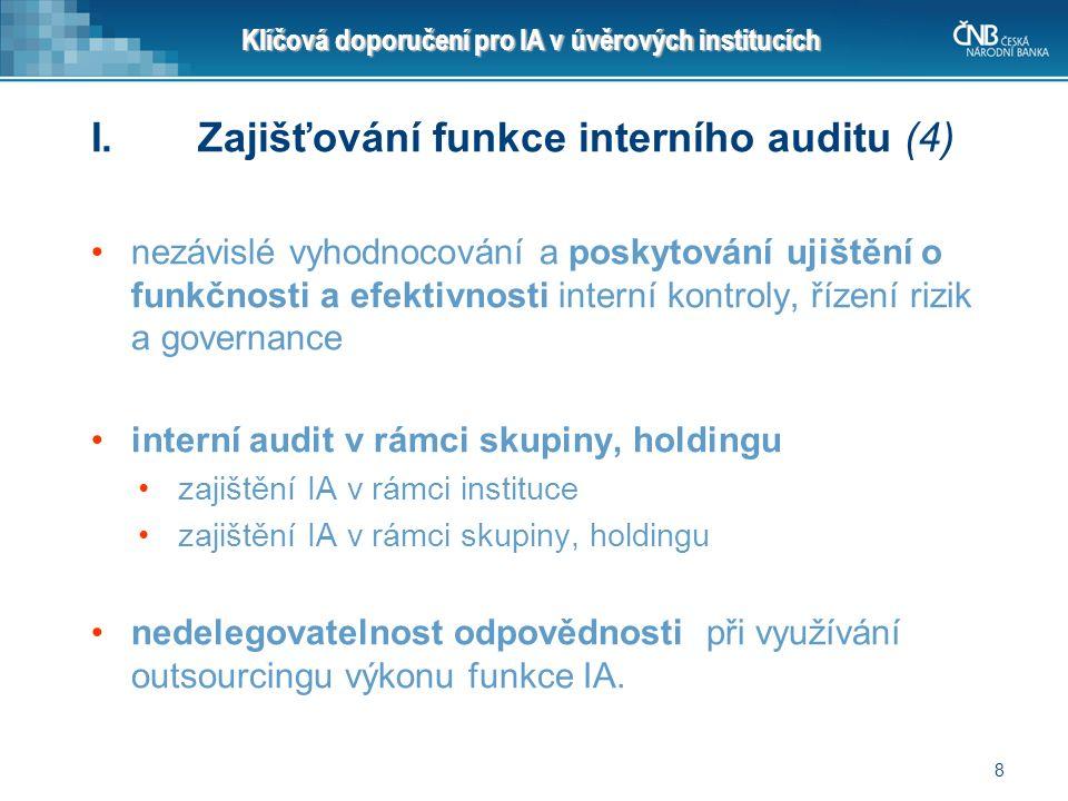 8 Klíčová doporučení pro IA v úvěrových institucích I.Zajišťování funkce interního auditu (4) nezávislé vyhodnocování a poskytování ujištění o funkčno