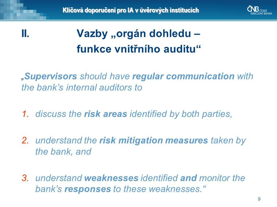 """9 Klíčová doporučení pro IA v úvěrových institucích II. Vazby """"orgán dohledu – funkce vnitřního auditu"""" """" Supervisors should have regular communicatio"""