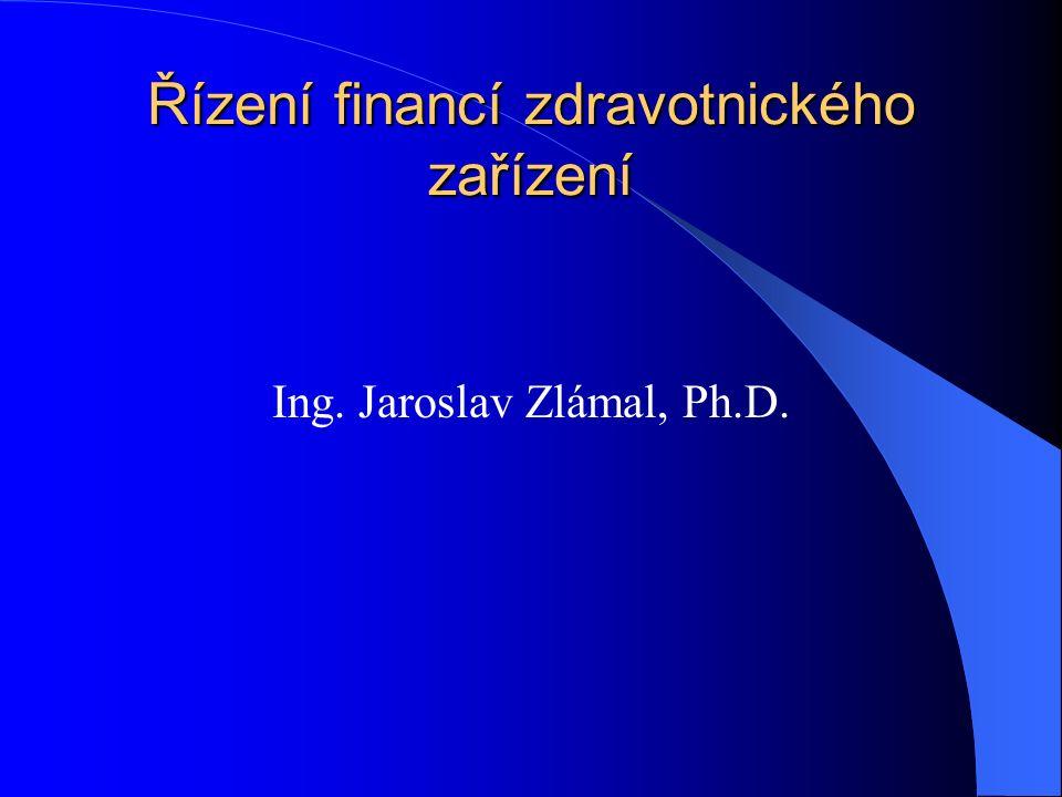 Řízení financí zdravotnického zařízení Ing. Jaroslav Zlámal, Ph.D.
