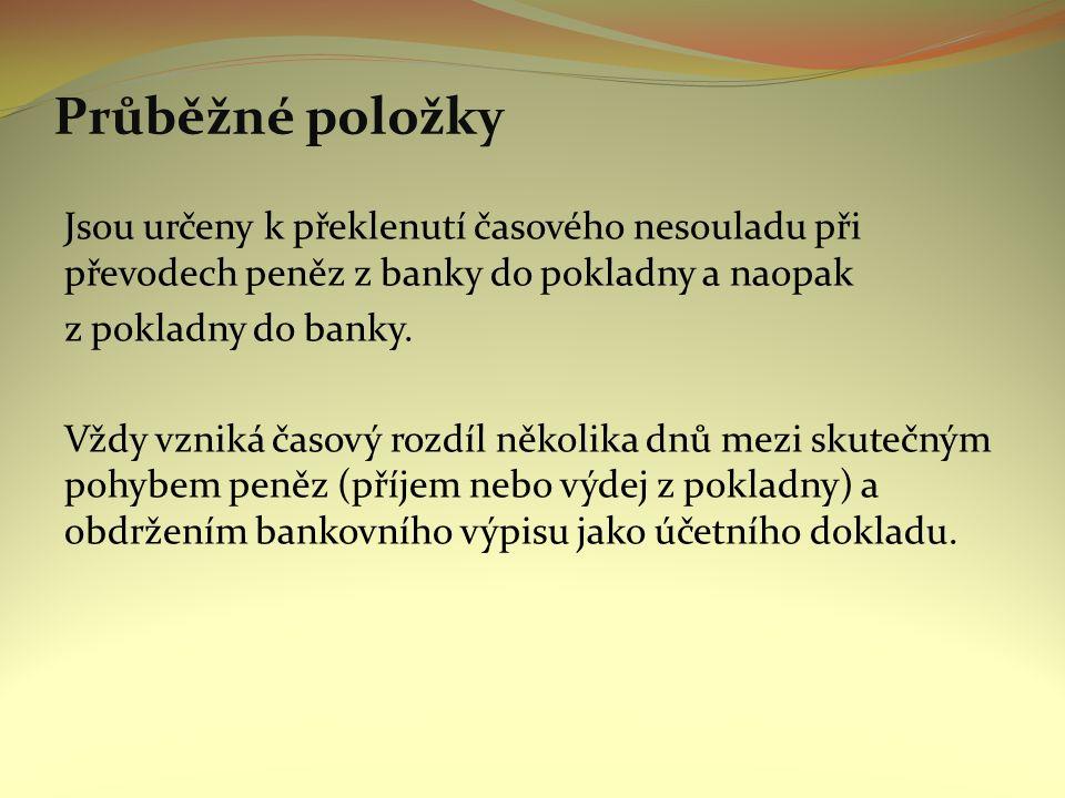 Průběžné položky Jsou určeny k překlenutí časového nesouladu při převodech peněz z banky do pokladny a naopak z pokladny do banky.