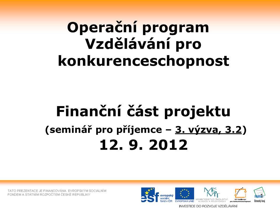 1 Operační program Vzdělávání pro konkurenceschopnost Finanční část projektu (seminář pro příjemce – 3. výzva, 3.2) 12. 9. 2012