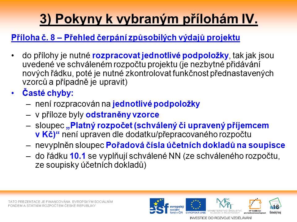 16 3) Pokyny k vybraným přílohám IV. Příloha č. 8 – Přehled čerpání způsobilých výdajů projektu do přílohy je nutné rozpracovat jednotlivé podpoložky,