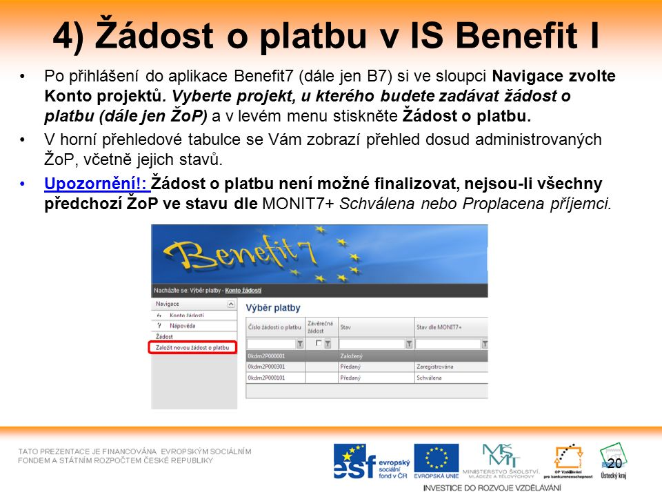 20 4) Žádost o platbu v IS Benefit I Po přihlášení do aplikace Benefit7 (dále jen B7) si ve sloupci Navigace zvolte Konto projektů. Vyberte projekt, u