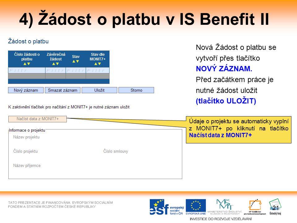 21 4) Žádost o platbu v IS Benefit II Nová Žádost o platbu se vytvoří přes tlačítko NOVÝ ZÁZNAM. Před začátkem práce je nutné žádost uložit (tlačítko