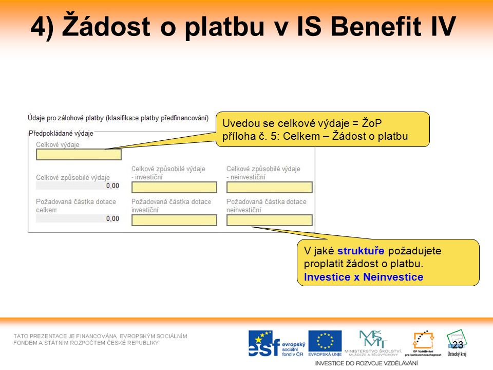 23 4) Žádost o platbu v IS Benefit IV Uvedou se celkové výdaje = ŽoP příloha č. 5: Celkem – Žádost o platbu V jaké struktuře požadujete proplatit žádo