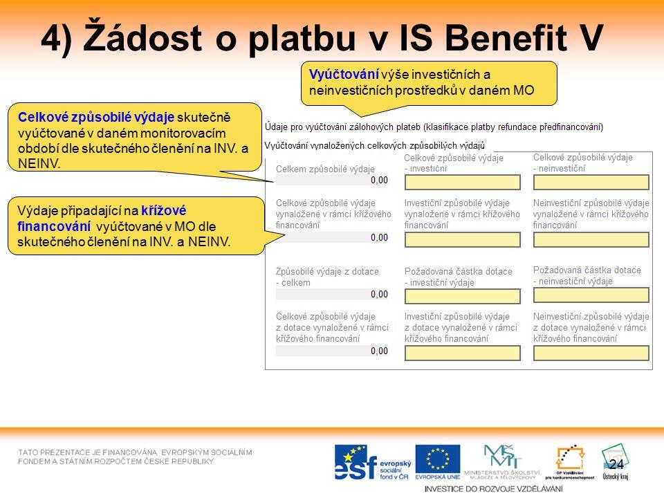 24 4) Žádost o platbu v IS Benefit V Celkové způsobilé výdaje skutečně vyúčtované v daném monitorovacím období dle skutečného členění na INV. a NEINV.