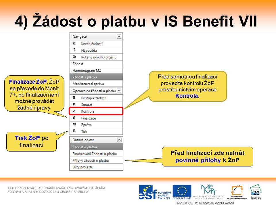 26 4) Žádost o platbu v IS Benefit VII Finalizace ŽoP, ŽoP se převede do Monit 7+, po finalizaci není možné provádět žádné úpravy Před finalizací zde