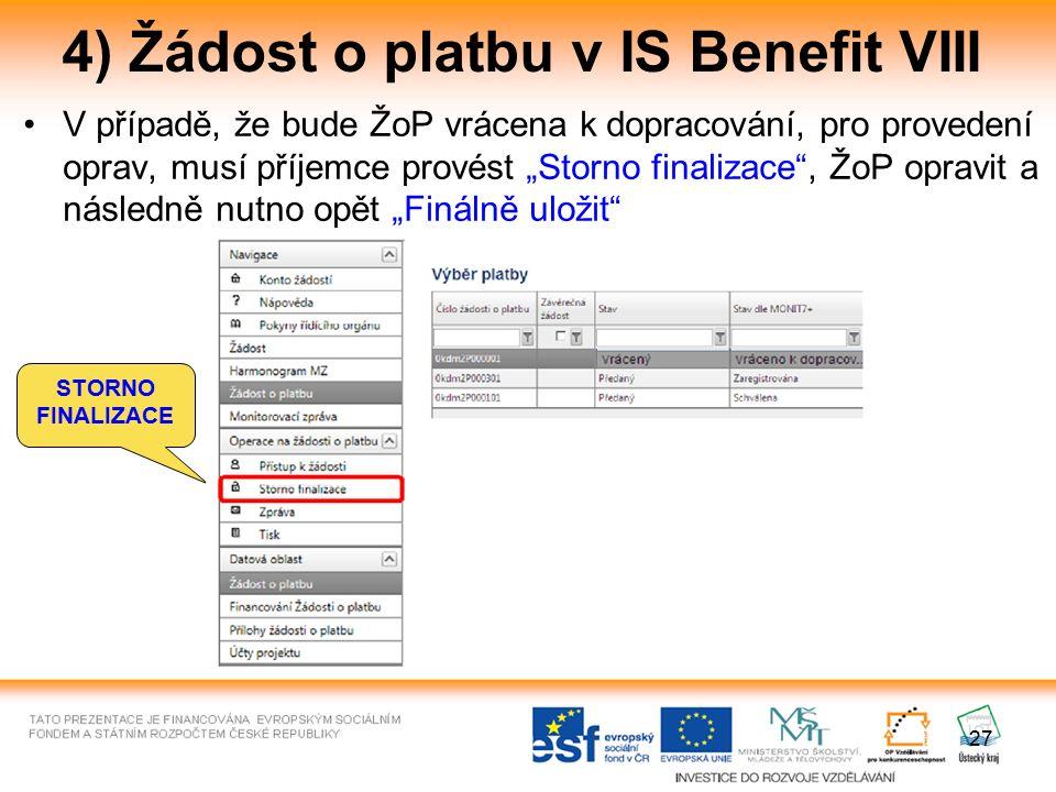 """27 4) Žádost o platbu v IS Benefit VIII V případě, že bude ŽoP vrácena k dopracování, pro provedení oprav, musí příjemce provést """"Storno finalizace"""","""