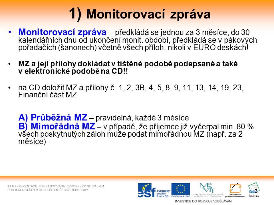 4 1) Monitorovací zpráva Monitorovací období – období, za které se předkládá monitorovací zpráva, období 3 měsíců (v případě průběžných MZ) Příklad: projekt začíná 1.