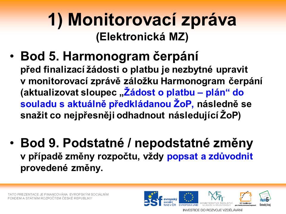 1) Monitorovací zpráva (Elektronická MZ) Bod 5. Harmonogram čerpání před finalizací žádosti o platbu je nezbytné upravit v monitorovací zprávě záložku