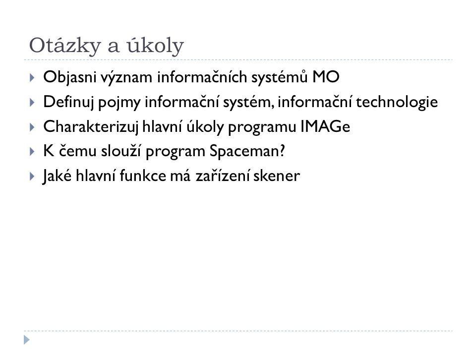 Otázky a úkoly  Objasni význam informačních systémů MO  Definuj pojmy informační systém, informační technologie  Charakterizuj hlavní úkoly programu IMAGe  K čemu slouží program Spaceman.