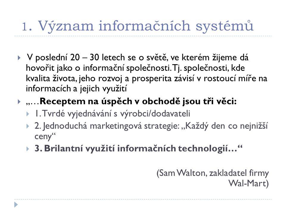 1. Význam informačních systémů  V poslední 20 – 30 letech se o světě, ve kterém žijeme dá hovořit jako o informační společnosti. Tj. společnosti, kde