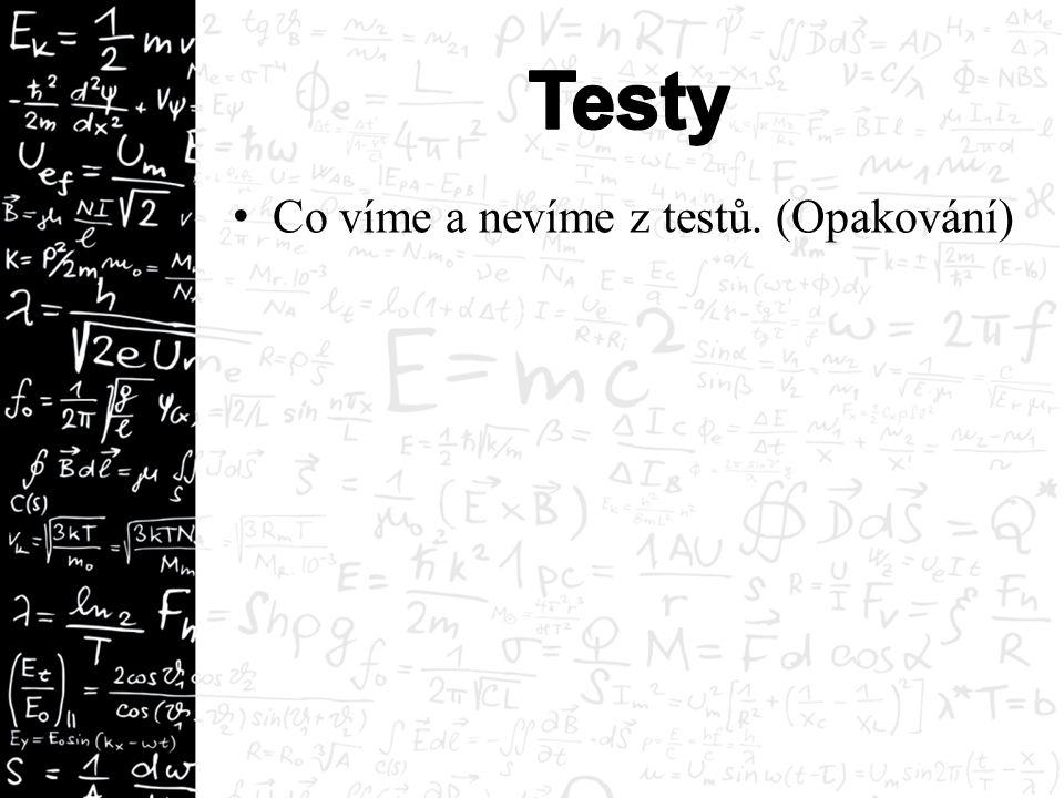 Co víme a nevíme z testů. (Opakování)