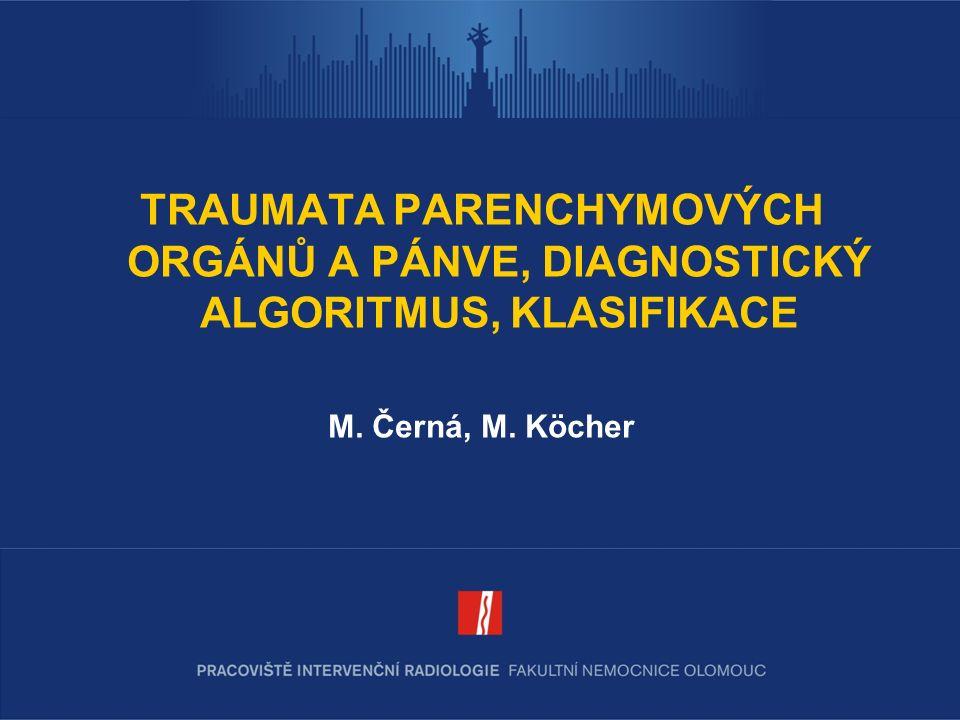 TRAUMATA PARENCHYMOVÝCH ORGÁNŮ A PÁNVE, DIAGNOSTICKÝ ALGORITMUS, KLASIFIKACE M. Černá, M. Köcher
