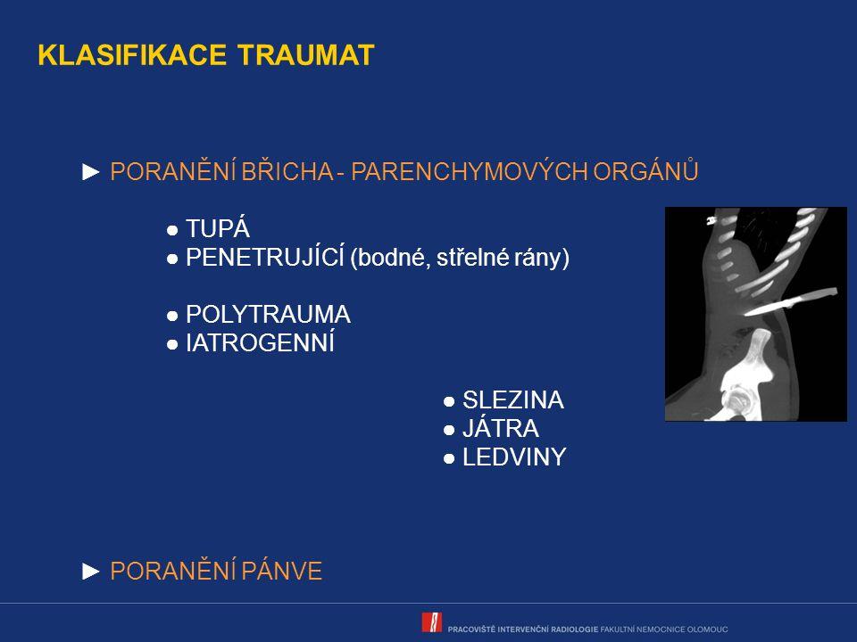 KLASIFIKACE TRAUMAT ● lacerace H polu > 3 cm ● subkapsulární hematom 1-3 cm ● aktivní krvácení - intraparenchym.