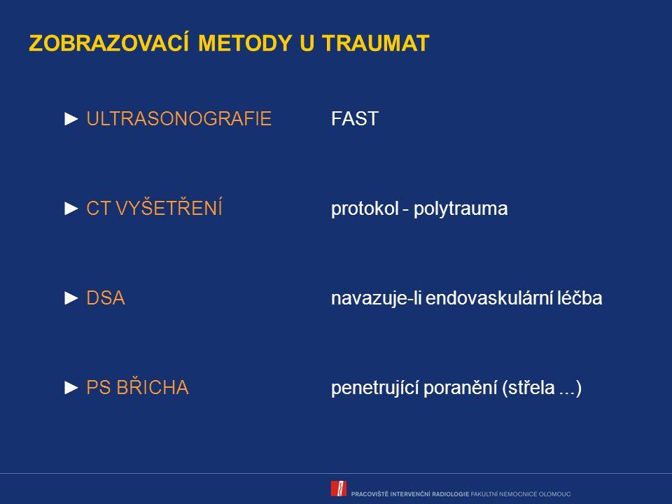 ZOBRAZOVACÍ METODY U TRAUMAT ► ULTRASONOGRAFIEFAST ► CT VYŠETŘENÍprotokol - polytrauma ► DSAnavazuje-li endovaskulární léčba ► PS BŘICHApenetrující poranění (střela...)