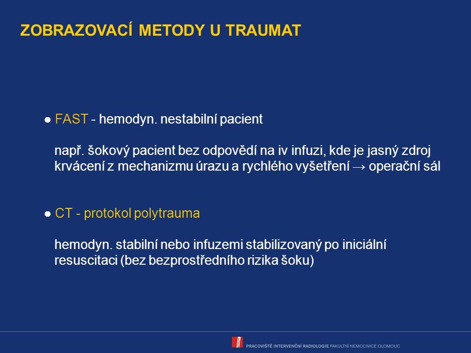 ZOBRAZOVACÍ METODY U TRAUMAT ● FAST - hemodyn.nestabilní pacient např.