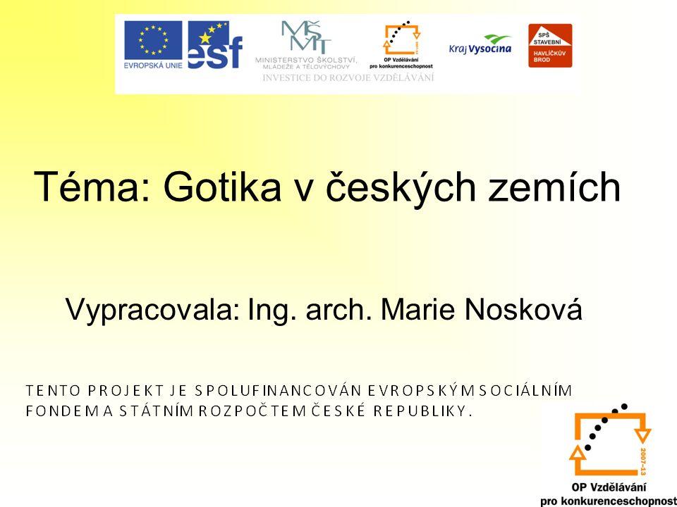 Téma: Gotika v českých zemích Vypracovala: Ing. arch. Marie Nosková
