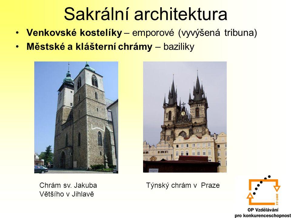 Sakrální architektura Venkovské kostelíky – emporové (vyvýšená tribuna) Městské a klášterní chrámy – baziliky Chrám sv. Jakuba Většího v Jihlavě Týnsk