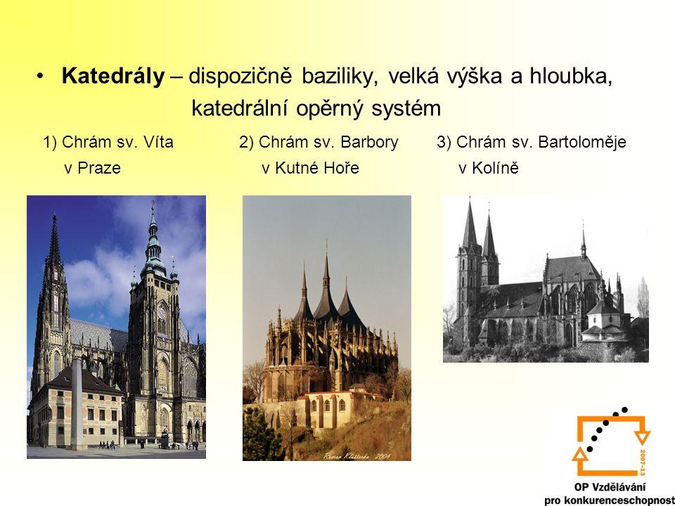 Katedrály – dispozičně baziliky, velká výška a hloubka, katedrální opěrný systém 1) Chrám sv. Víta 2) Chrám sv. Barbory 3) Chrám sv. Bartoloměje v Pra