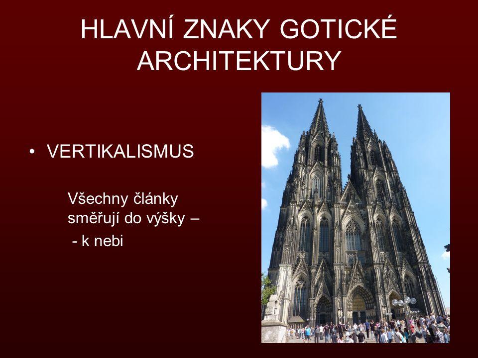 HLAVNÍ ZNAKY GOTICKÉ ARCHITEKTURY VERTIKALISMUS Všechny články směřují do výšky – - k nebi