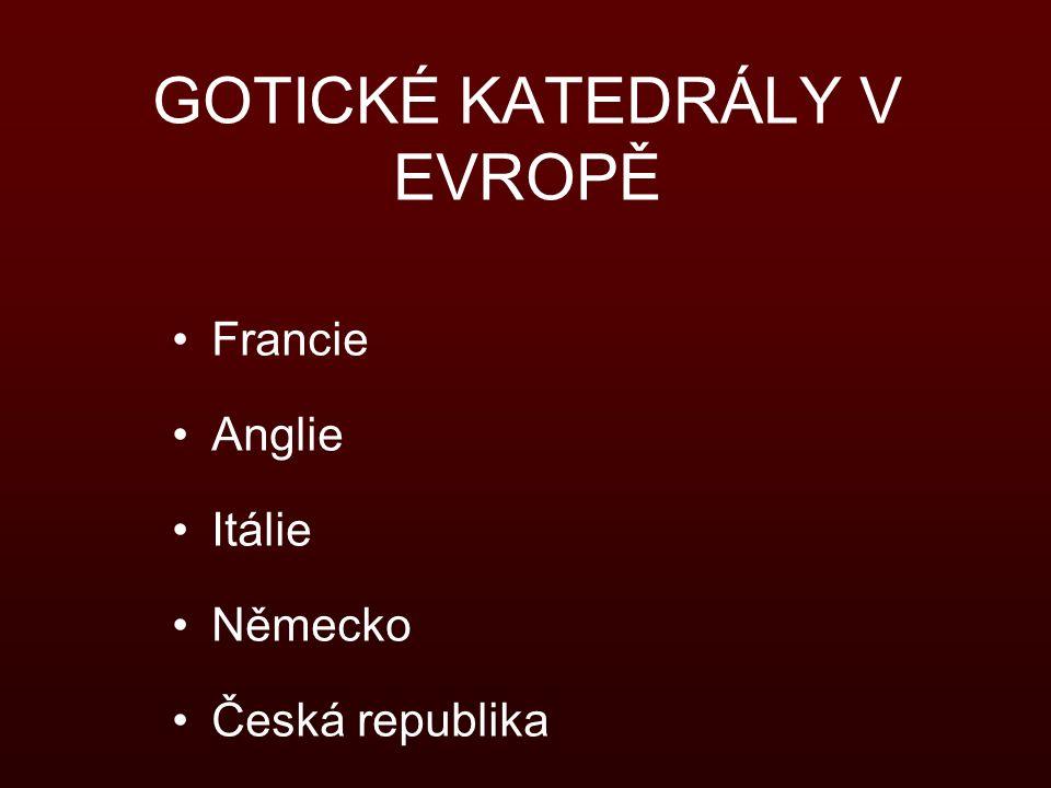 GOTICKÉ KATEDRÁLY V EVROPĚ Francie Anglie Itálie Německo Česká republika