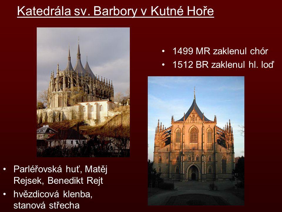 Katedrála sv. Barbory v Kutné Hoře 1499 MR zaklenul chór 1512 BR zaklenul hl.