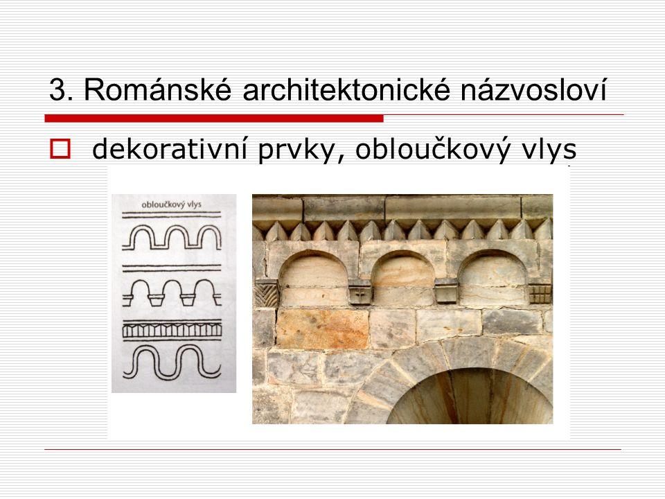3. Románské architektonické názvosloví  dekorativní prvky, obloučkový vlys